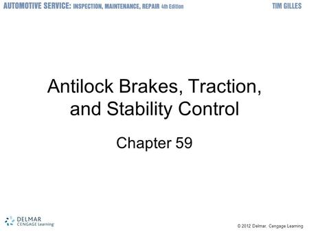 © 2012 Delmar, Cengage Learning Antilock Brakes, Traction, and Stability Control Chapter 59.