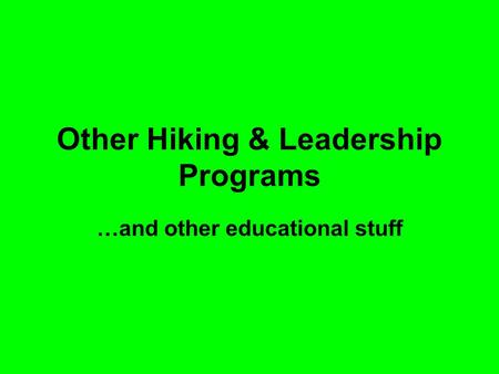 Other Hiking & Leadership Programs …and other educational stuff.