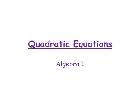 Quadratic Equations Algebra I. Vocabulary Solutions – Called roots, zeros or x intercepts. The point(s) where the parabola crosses the x axis. Minimum.