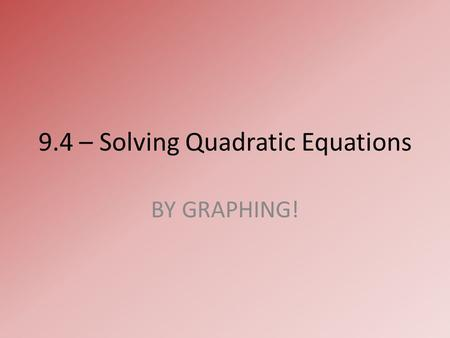 9.4 – Solving Quadratic Equations BY GRAPHING!. Warm-Up.