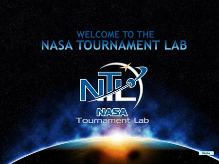 "TITLE SLIDE Demo. WHAT IS THE NASA TOURNAMENT LAB? A resource center for contest-based digital productivity. An opportunity to apply ""crowdsourcing"" to."