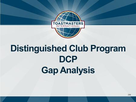 299 Distinguished Club Program DCP Gap Analysis. Distinguished Club Program Education Members, who have the opportunity to earn education awards, are.