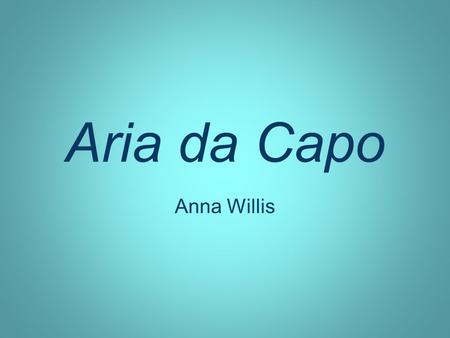 Aria da Capo Anna Willis. A new musical form combining music, theater, and poetry developed in the late 16 th century without a name; it was given the.