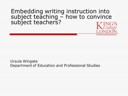Ursula Wingate Department of Education and Professional Studies Embedding writing instruction into subject teaching – how to convince subject teachers?