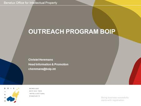 Benelux Office for Intellectual Property OUTREACH PROGRAM BOIP Christel Heremans Head Information & Promotion