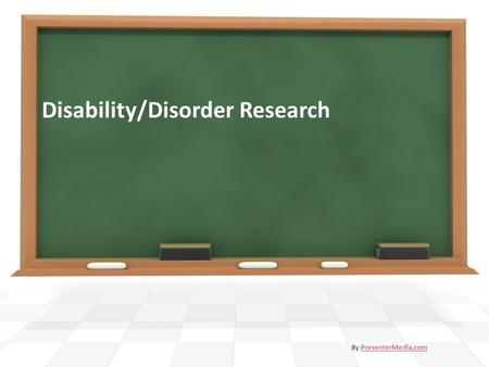 Disability/Disorder Research By PresenterMedia.comPresenterMedia.com.