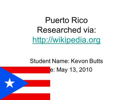 Puerto Rico Researched via:   Student Name: Kevon Butts Date: May 13, 2010.