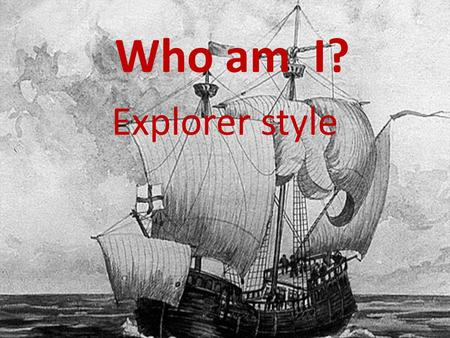 Who am I? Explorer style. In search of a Northwest passage to China, I sailed for both the Dutch and English and explored parts of Eastern Canada. Though.
