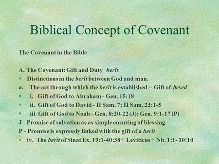 Biblical Concept of Covenant The Covenant in the Bible A. The Covenant: Gift and Dutyberît §Distinctions in the berît between God and man. a. The act through.