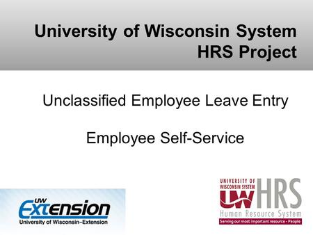 University of Wisconsin System HRS Project Unclassified Employee Leave Entry Employee Self-Service.