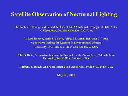 <strong>Satellite</strong> Observation <strong>of</strong> Nocturnal Lighting Christopher D. Elvidge <strong>and</strong> Herbert W. Kroehl, NOAA National Geophysical Data Center, 325 Broadway, Boulder,
