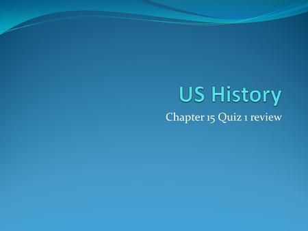 US History Chapter 15 Quiz 1 review.