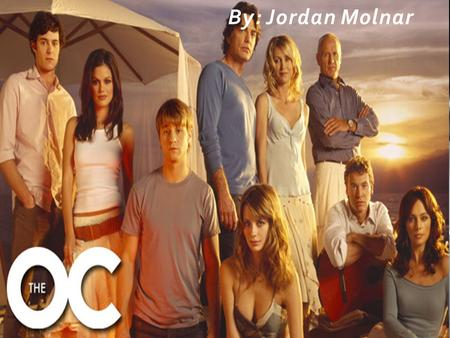 By: Jordan Molnar. This TV series is about teen drama that takes place in Orange County, California. It focuses on the fictional lives of a group of teenagers.