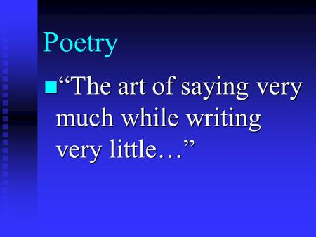 "Poetry ""The art of saying very much while writing very little…"" ""The art of saying very much while writing very little…"""
