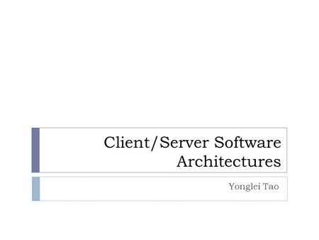 Client/Server Software Architectures Yonglei Tao.