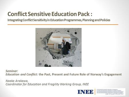 Conflict Sensitive Education Pack : Integrating Conflict Sensitivity in Education Programmes, Planning and Policies Seminar: Education and Conflict: the.