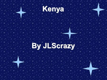 Kenya By JLScrazy. Where in the world is Kenya? Kenya is a country in East Africa that lies on the equator. With the Indian Ocean to its South-East, its.