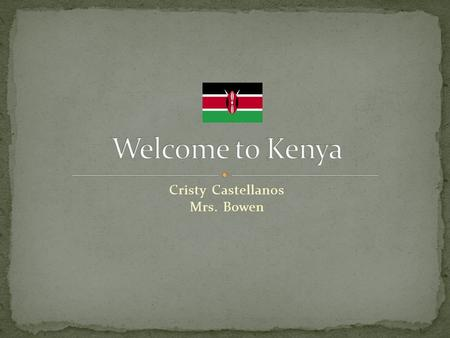 Cristy Castellanos Mrs. Bowen. First people to come to Kenya; People that were from Ethiopia They came for fertile land; good land. The next people to.