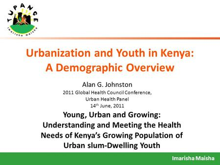 Imarisha Maisha Urbanization and Youth in Kenya: A Demographic Overview Young, Urban and Growing: Understanding and Meeting the Health Needs of Kenya's.