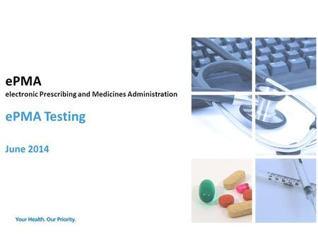 EPMA electronic Prescribing and Medicines Administration ePMA Testing June 2014.