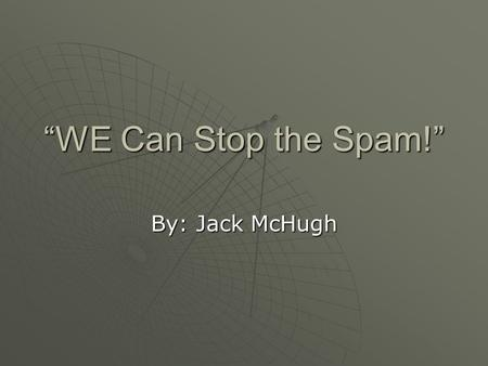 """WE Can Stop the Spam!"" By: Jack McHugh. Proposals to identify spam  Michigan- require commercial e-mailers to insert ""ADV"" as the first three characters."