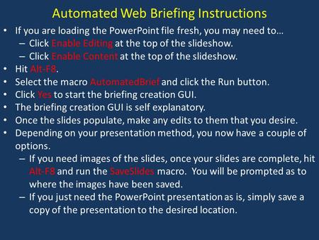 Automated Web Briefing Instructions If you are loading the PowerPoint file fresh, you may need to… – Click Enable Editing at the top of the slideshow.