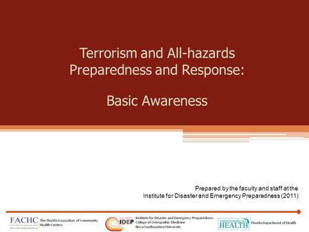 Terrorism and All-hazards Preparedness and Response: Basic Awareness Prepared by the faculty and staff at the Institute for <strong>Disaster</strong> and Emergency Preparedness.