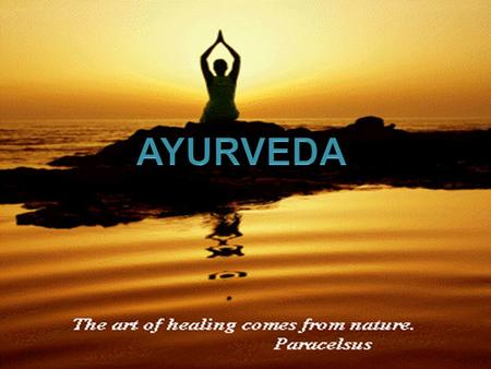 What is Ayurveda? Humoral medicine Knowledge of longevity Lifestyle, diet and herbal remedies Practiced in India for over 5000 years Personalized for.