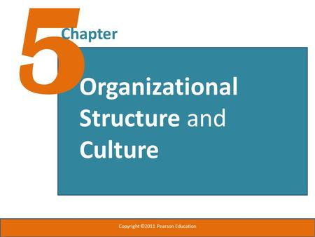 5 Chapter Organizational Structure and Culture Copyright ©2011 Pearson Education.