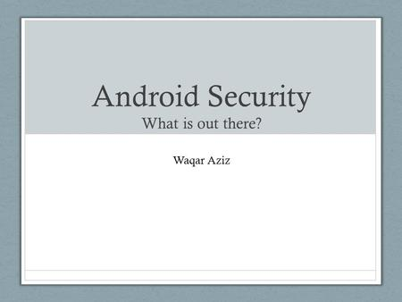 Android Security What is out there? Waqar Aziz. Android Market Share - I 2.