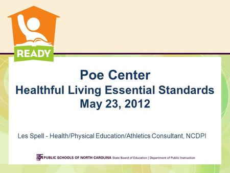 Poe Center Healthful Living Essential Standards May 23, 2012 Les Spell - Health/Physical Education/Athletics Consultant, NCDPI.