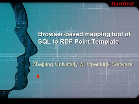 DartGrid Browser-based mapping tool of SQL to RDF Point Template Zhejiang University & OpenLink Software.
