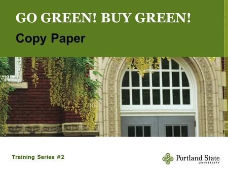 GO GREEN! BUY GREEN! Copy Paper Training Series #2.
