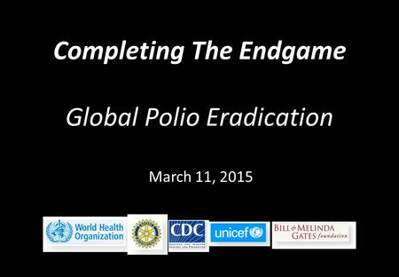 Completing The Endgame Global Polio Eradication
