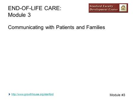 Module #3 END-OF-LIFE CARE: Module 3 Communicating with Patients and Families.