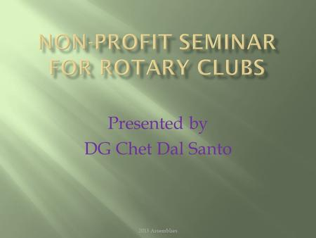 Presented by DG Chet Dal Santo 2013 Assemblies.  IRS Classification  Tax Deductible Status  Fundraising  Disclosures Required  Unrelated Business.