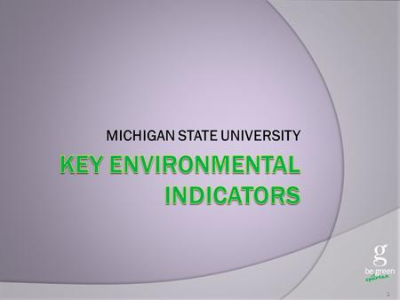 MICHIGAN STATE UNIVERSITY 1. MSU Goals  Reduce waste by 30% by 2015  Reduce electrical energy use by 15% by 2015  Reduce greenhouse gasses by 15% by.