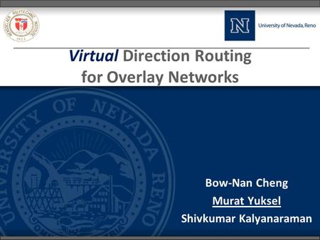1 Virtual Direction Routing for Overlay Networks Bow-Nan Cheng Murat Yuksel Shivkumar Kalyanaraman.