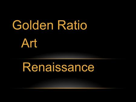 Art Golden Ratio Renaissance. Golden ratio The golden ratio is a special number approximately equal to 1.618. If you divide a line into two parts so that: