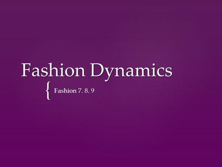 { Fashion Dynamics Fashion 7. 8. 9.  By the end of this unit, you should be able to develop an understanding on clothing within the context of society.