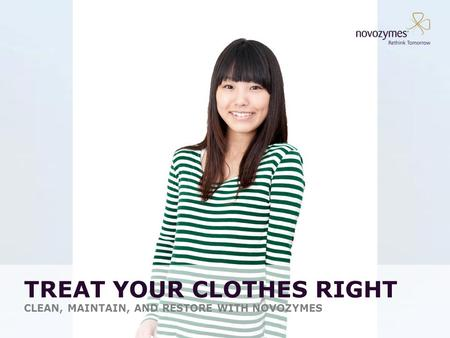 TREAT YOUR CLOTHES RIGHT CLEAN, MAINTAIN, AND RESTORE WITH NOVOZYMES.