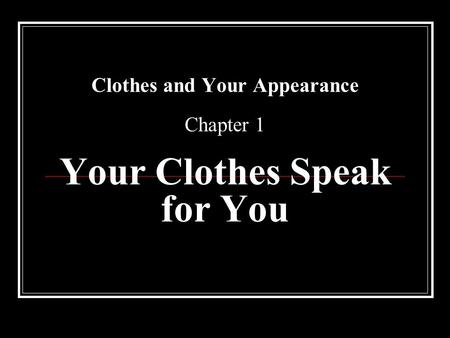 Clothes and Your Appearance Chapter 1 Your Clothes Speak for You