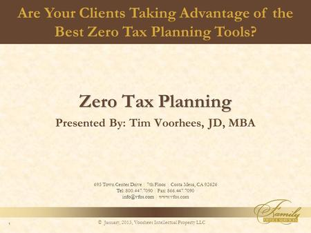 Are Your Clients Taking Advantage of the Best Zero Tax Planning Tools? Zero Tax Planning Presented By: Tim Voorhees, JD, MBA 695 Town Center Drive | 7th.