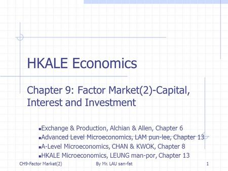 CH9-Factor Market(2)By Mr. LAU san-fat1 HKALE Economics Chapter 9: Factor Market(2)-Capital, Interest and Investment Exchange & Production, Alchian & Allen,