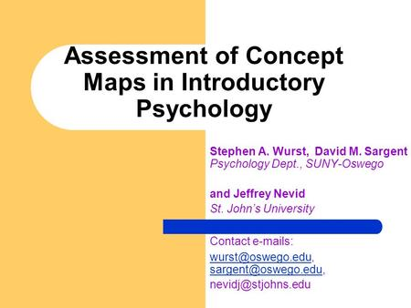 Assessment of Concept Maps in Introductory Psychology Stephen A. Wurst, David M. Sargent Psychology Dept., SUNY-Oswego and Jeffrey Nevid St. John's University.