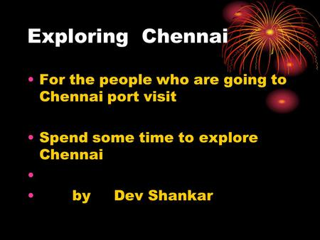 Exploring Chennai For the people who are going to Chennai port visit Spend some time to explore Chennai by Dev Shankar.