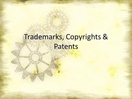 Trademarks, Copyrights & Patents. What do you already know?