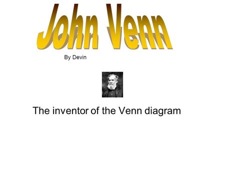 The inventor of the Venn diagram By Devin. John Venn was born August 4, 1834 in Hull, Yorkshire, England. John came from a Low Church Evangelical background.