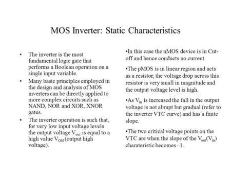 MOS Inverter: Static Characteristics The inverter is the most fundamental logic gate that performs a Boolean operation on a single input variable. Many.