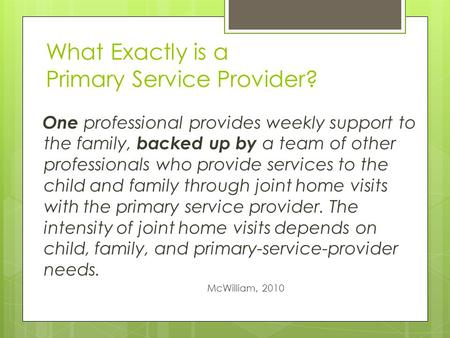 One professional provides weekly support to the family, backed up by a team of other professionals who provide services to the child and family through.